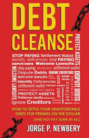 Debt Cleanse: How To Settle Your Unaffordable Debts For Pennies On The Dollar (And Not Pay Some At All) by Jorge P. Newbery