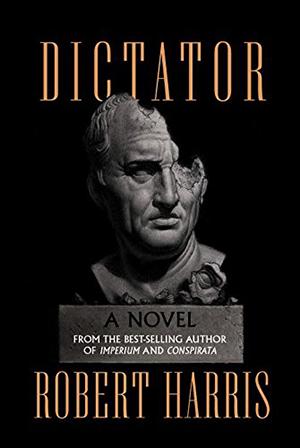 Dictator: A novel (Ancient Rome Trilogy) by Richard Harris