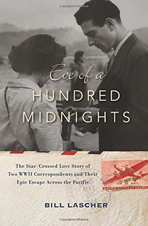 Eve of a Hundred Midnights: The Star-Crossed Love Story of Two WWII Correspondents and Their Epic Escape Across the Pacific authored by Bill Lascher