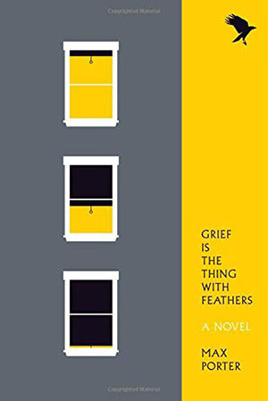 Grief Is the Thing with Feathers: A Novel by Max Porter