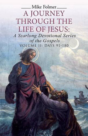 A Journey Through The Life Of Jesus: A Yearlong Devotional Series of the Gospels by Mike Folmer