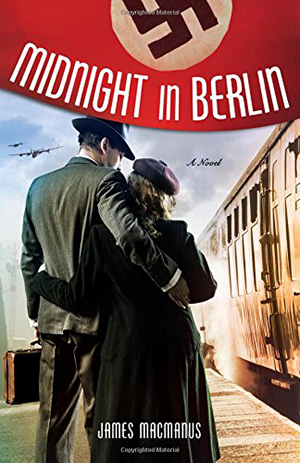 Midnight in Berlin: a Novel by James MacManus