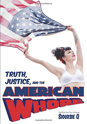 Truth, Justice, and the American Whore by Siouxsie Q