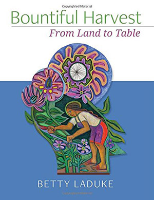 Bountiful Harvest: From Land to Table by Betty LaDuke
