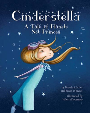 Cinderstella: A Tale of Planets Not Princes by Brenda S. Miles and Susan D. Sweet, illustrated by Valeria Docampo