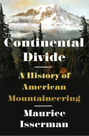 Continental Divide: A History of American Mountaineering by Maurice Isserman