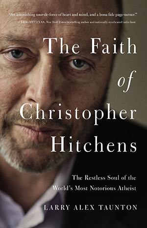 The Faith of Christopher Hitchens by Larry Alex Taunton