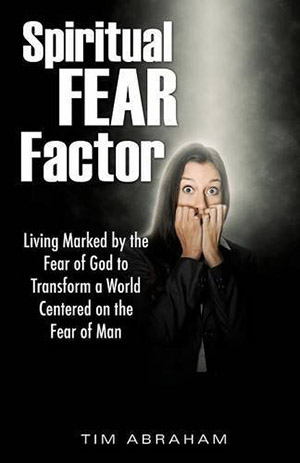 Spiritual Fear Factor by Tim Abraham