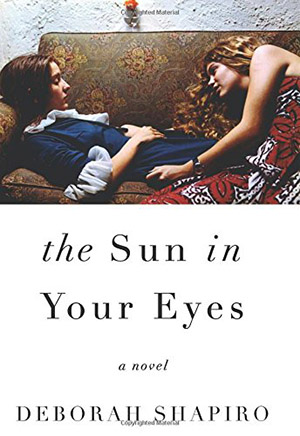 The Sun in Your Eyes by Deborah Shapiro