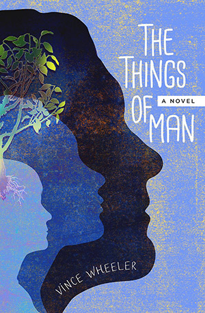 The Things of Man by Vince Wheeler