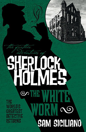The Further Adventures of Sherlock Holmes – The White Worm by Sam Siciliano