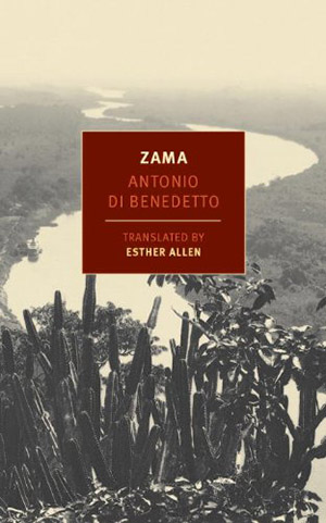 Zama by Antonio Di Benedetto, translated by Esther Allen