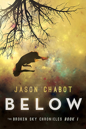 Below: Broken Sky Chronicles, Book 1 by Jason Chabot