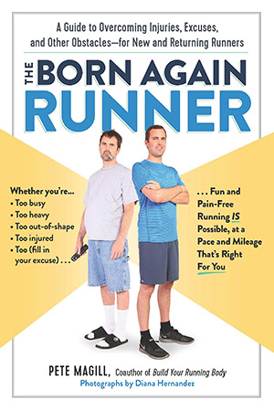 The Born Again Runner: A Guide to Overcoming Excuses, Injuries, and Other Obstacles―for New and Returning Runners by Pete Magill