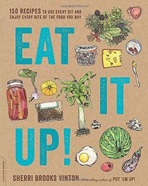 Eat It Up!: 150 Recipes to Use Every Bit and Enjoy Every Bite of the Food You Buy by Sheri Brooks Vinton