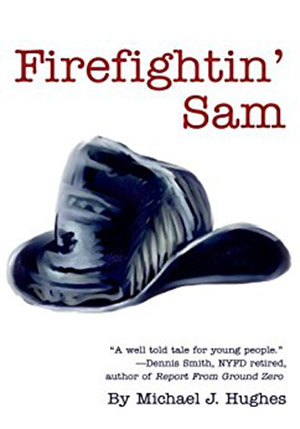 Firefightin' Sam by Michael J. Hughes