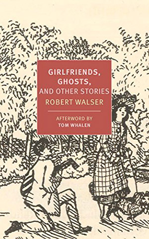 Girlfriends, Ghosts, and Other Stories by Robert Walser, translated by Tom Whalen, Nicole Kongeter, and Annette Wiesner