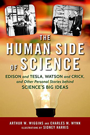 The Human Side of Science: Edison and Tesla, Watson and Crick and Other Personal Stories behind Science's Big Ideas by Arthur W. Wiggins, Charles M. Wynn Sr., illustrated by Sidney Harris