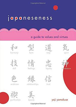 Japaneseness: A Guide to Values and Virtues by Yoji Yamakuse