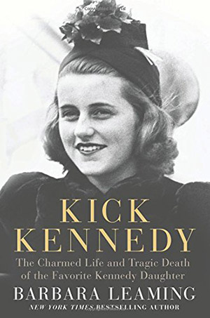 Kick Kennedy: The Charmed Life and Tragic Death of the Favorite Kennedy Daughter by Barbara Leaming