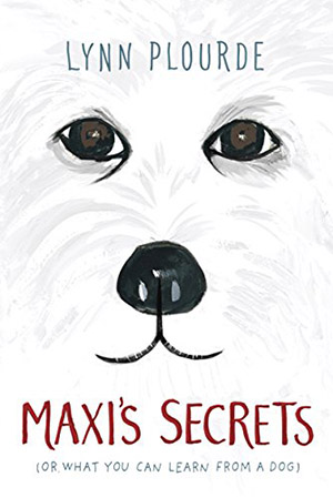 Maxi's Secrets: (or what you can learn from a dog) by Lynn Plourde