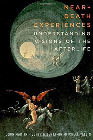 Near-Death Experiences: Understanding Visions of the Afterlife by John Martin Fischer and Benjamin Mitchell-Yellin