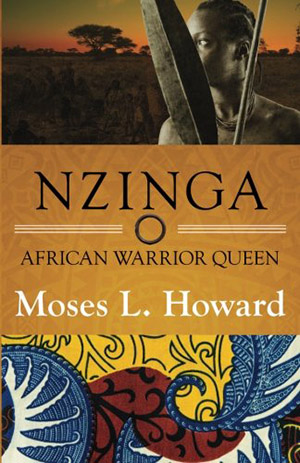Nzinga: African Warrior Queen by Moses L. Howard