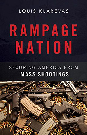 Rampage Nation: Securing America from Mass Shootings by Louis Klarevas