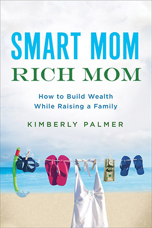 Smart Mom, Rich Mom: How to Build Wealth While Raising a Family by Kimberly Palmer