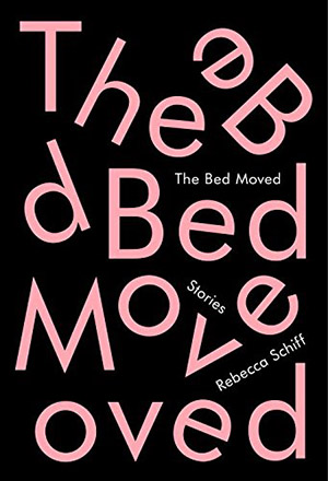 The Bed Moved: Stories by Rebecca Schiff