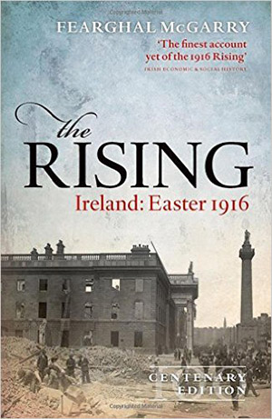 The Rising (Centenary Edition): Ireland: Easter 1916 by Fearghal McGarry