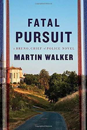 Fatal Pursuit: A Bruno Chief of Police Novel by Martin Walker
