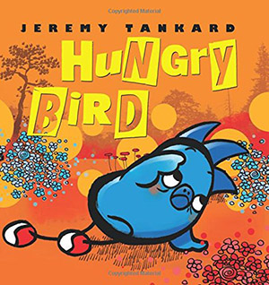 Hungry Bird by Jeremy Tankard