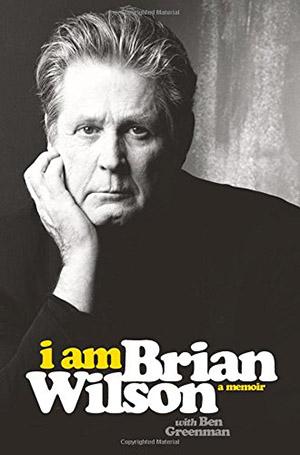 I Am Brian Wilson: A Memoir by Brian Wilson, with Ben Greenman