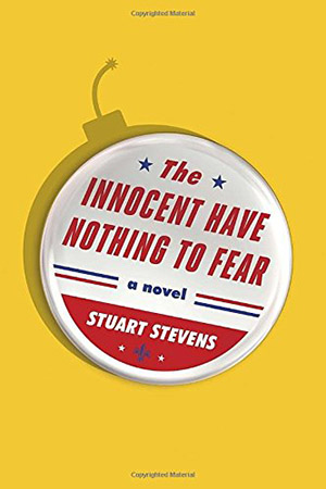 The Innocent Have Nothing to Fear: A novel by Stuart Stevens