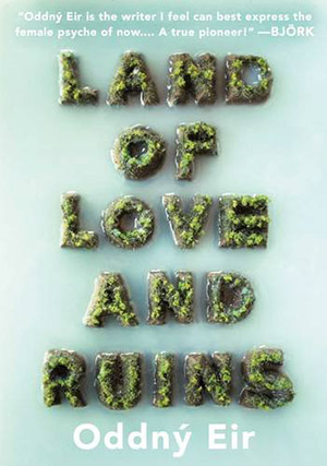 Land of Love and Ruins by Oddný Eir, translated by Philip Roughton