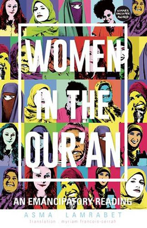 Women of the Qur'an:  An Emancipatory Reading by Asma Lamrabet, translated by Myriam Francois-Cerrah