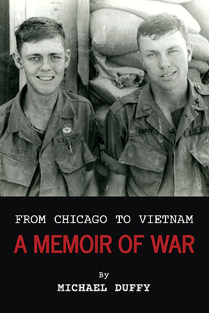 From Chicago to Vietnam: A Memoir of War by Michael Duffy
