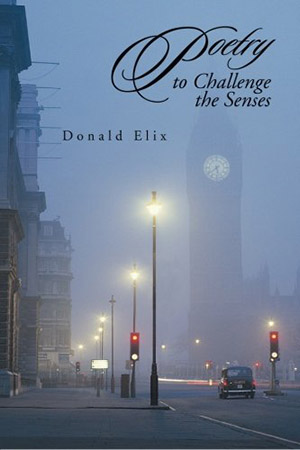 Poetry to Challenge the Senses by Donald Elix