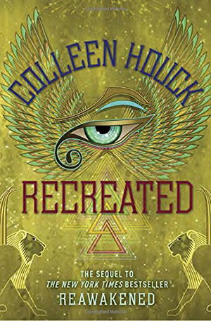 Recreated (The Reawakened Series) by Colleen Houck