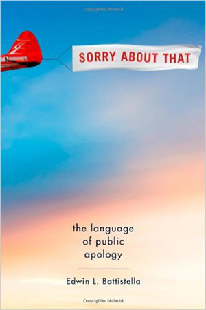 Sorry About That: The Language of Public Apology by Edwin L. Battistella