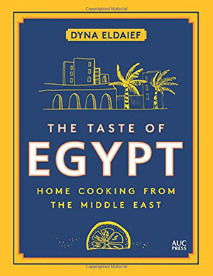 The Taste of Egypt: Home Cooking from the Middle East by Dyna Eldaief