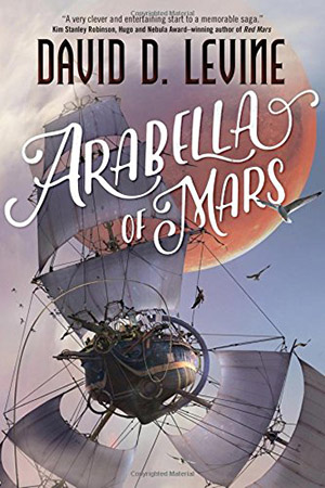 Arabella of Mars (The Adventures of Arabella Ashby) by David D. Levine