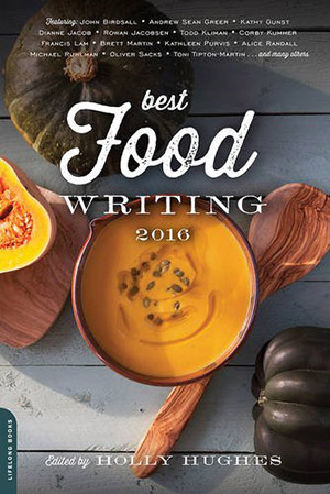 Best Food Writing 2016 edited by Holly Hughes