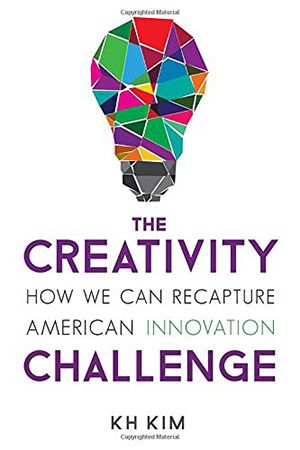 The Creativity Challenge: How We Can Recapture American Innovation by KH Kim