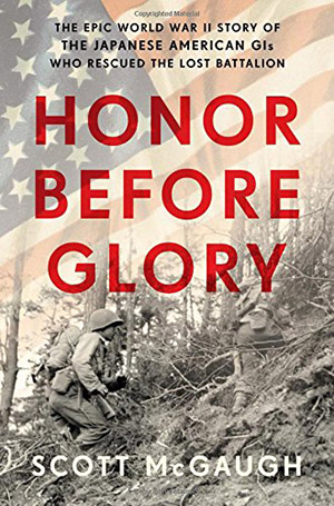 Honor Before Glory: The Epic World War II Story of the Japanese American GIs Who Rescued the Lost Battalion by Scott McGaugh