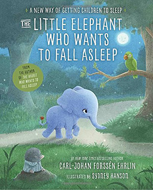 The Elephant who Wants to Fall Asleep by Carl-Johan Forssén Ehrlin, illustrated by Sydney Hanson