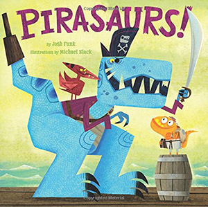 Pirasaurs! by Josh Funk, illustrated by Michael H. Slack