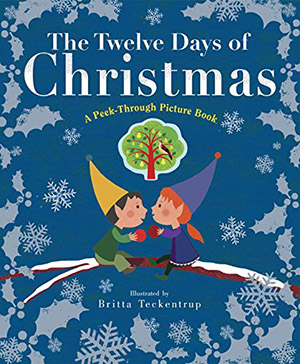 The Twelve Days of Christmas: A Peek-Through Picture Book by Britta Teckentrup