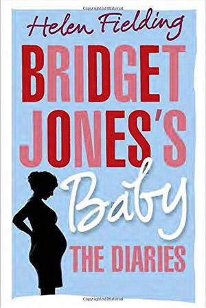Bridget Jones's Baby: the Diaries by Helen Fielding